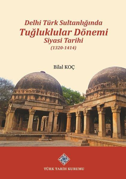 Delhi Türk Sultanlığında Tuğluklar Dönemi Siyasi Tarihi (1320-1414), 2021
