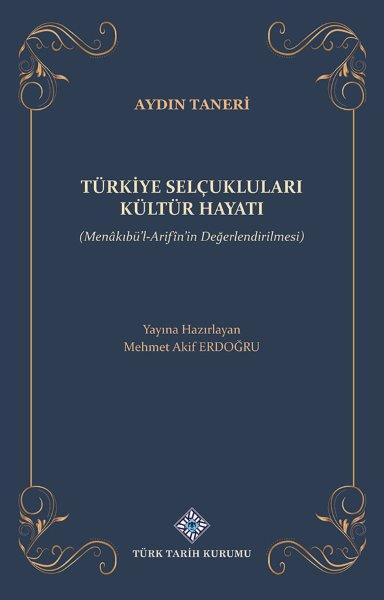 Türkiye Selçukluları Kültür Hayatı (Menâkıbü'l-Arifîn'in Değerlendirilmesi), 2021