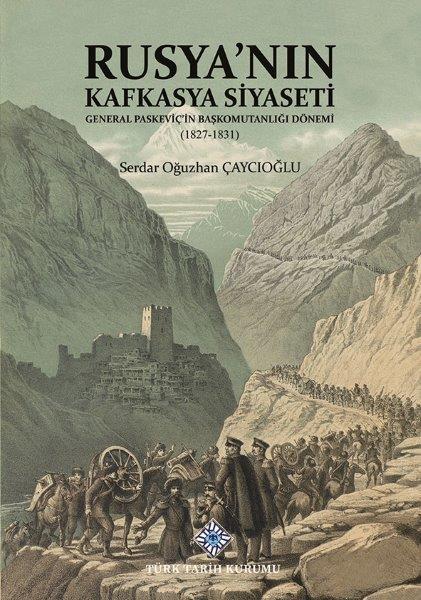 Rusya'nın Kafkasya Siyaseti General Paskeviç'in Başkomutanlığı Dönemi (1827-1831), 2021