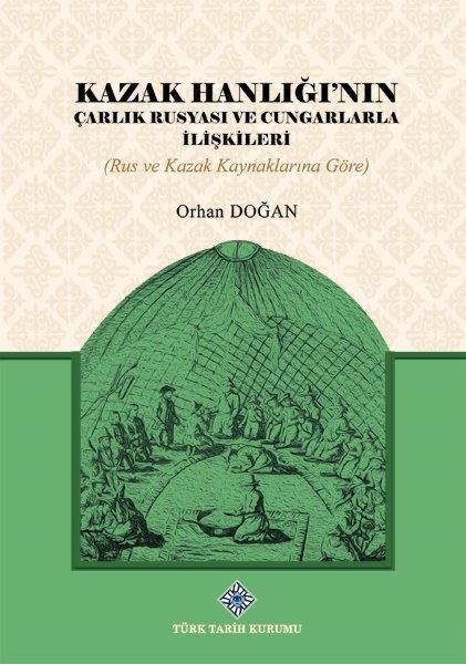 Kazak Hanlığı'nın Çarlık Rusyası ve Cungarlarla İlişkileri (Rus ve Kazak Kaynaklarına Göre), 2021
