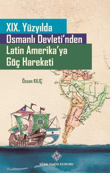 XIX. Yüzyılda Osmanlı Devleti'nden Latin Amerika'ya Göç Hareketi, 2021