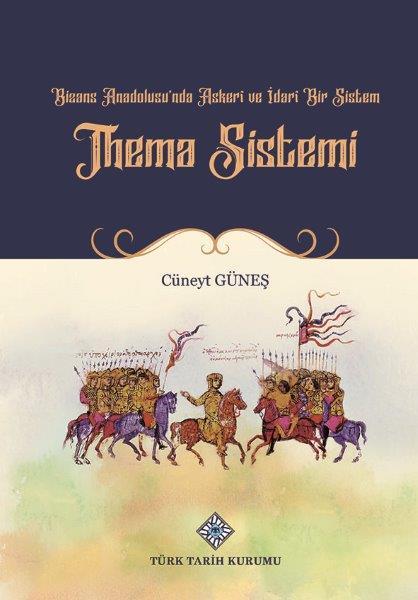 Bizans Anadolusu'nda Askeri ve İdari Bir Sistem 'Thema Sistemi', 2021