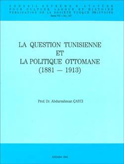 La Question Tunisienne Et La Politique Ottomane (1881 - 1913), 1992