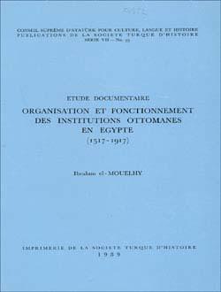 Etude Documentaire Organisation Et Fonctionnement Des Institutions Ottomanes En Egypte (1517 - 1917), 1989