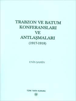 Türkiye ve Maverâ-yı Kafkasya İlişkileri İçerisinde Trabzon ve Batum Konferansları ve Antlaşmaları (1917-1918), 2002