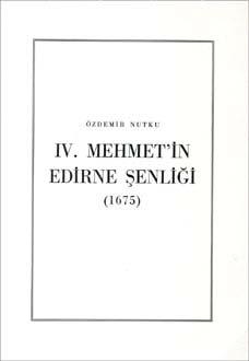 IV. Mehmet`in Edirne Şenliği (1675), 1987