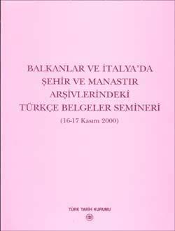 Balkanlar ve İtalya`da Şehir ve Manastır Arşivlerindeki Türkçe Belgeler Semineri (16-17 Kasım 2000), 2003