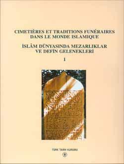 İslâm Dünyasında Mezarlıklar ve Defin Gelenekleri - Cimetières et Traditions Funèraires Dans le Monde Islamique (I. ve II. Cilt Takım olarak satılmaktadır), 1996