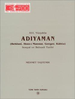 XVI. Yüzyılda ADIYAMAN (Behisni, Hısn-ı Mansur, Gerger, Kâhta) Sosyal ve İktisadî Tarihi, 1999
