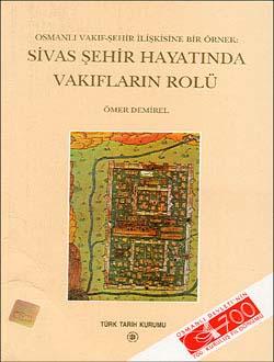 Osmanlı Vakıf-Şehir İlişkisine Bir Örnek :Sivas Şehir Hayatında Vakıfların Rolü, 2000