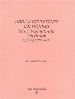 Abbâsi Devleti`nin İlk Dönemi İdari Teşkilâtında Dîvânlar (132-232/750-847), 1997