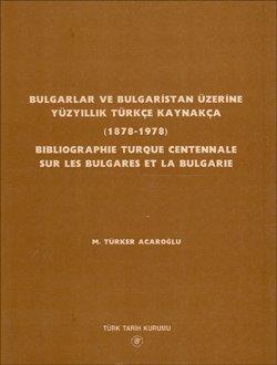 Bulgarlar ve Bulgaristan Üzerine Yüzyıllık Türkçe Kaynakça (1878-1978) Bibliographie Turque Centennale Sur Les Bulgares Et La Bulgarie, 1997