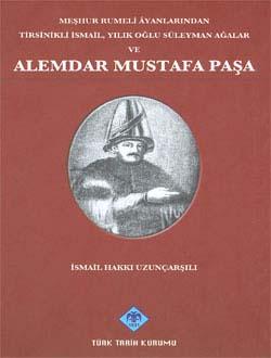 Meşhur Rumeli Âyanlarından Tirsinikli İsmail, Yılıkoğlu Süleyman Ağalar ve ALEMDAR MUSTAFA PAŞA, 2010