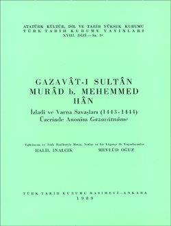 Gazavât-ı Sultân Murâd b. Mehemmed Hân İzladi ve Varna Savaşları (1443-1444) Üzerinde Anonim Gazavâtnâme, 1989