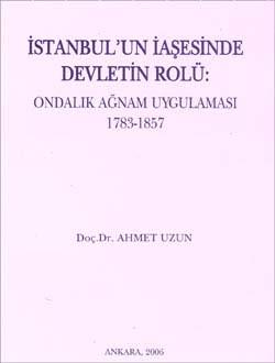 İstanbul`un İaşesinde Devletin Rolü - Ondalık Ağnam Uygulaması 1783-1857, 2006