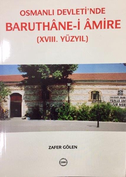 Osmanlı Devleti`nde BARUTHÂNE-İ ÂMİRE (XVIII. YY), 2006
