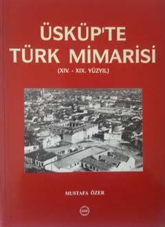 Üsküp`te Türk Mimarisi (XIV.-XIX. Yüzyıl), 2006