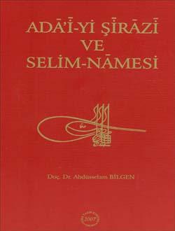 Ada`i-yi Şirazi ve Selim-Namesi (İnceleme-Metin-Çeviri), 2007