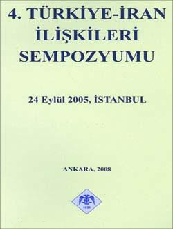 4. Türkiye-İran İlişkileri Sempozyumu 24 Eylül 2005, İstanbul, 2008