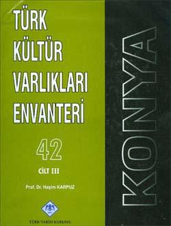 Türk Kültür Varlıkları Envanteri KONYA (I, II, III. Cilt Takım Halinde), 2009