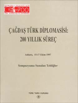 Çağdaş Türk Diplomasisi: 200 Yıllık Süreç Sempozyuma Sunulan Tebliğler, 1999
