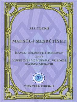 Mahsûl-i Meşrûtiyet: İlaveli Güldeste-i Hürriyet yâhûd Mükemmel ve Mufassal ve Edebî Hazîne-i Mekâtîb, 2011