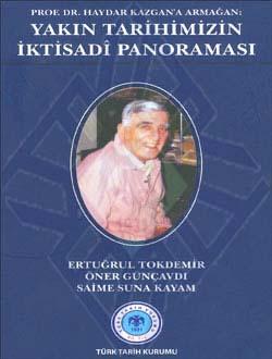 Prof. Dr. Haydar Kazgan`a Armağan: YAKIN TARİHİMİZİN İKTİSADÎ PANORAMASI, 2011