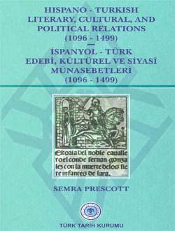 Hispano - Turkish Literary, Cultural and Political Relations (İspanyol - Türk Edebî, Kültürel ve Siyasî Münasebetleri) - (1096-1499), 2011