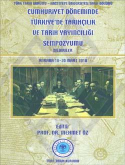 Cumhuriyet Döneminde Türkiye`de Tarihçilik ve Tarih Yayıncılığı Sempozyumu (Bildiriler), Ankara 18-20 Mart 2010, 2011