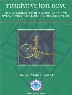 Türkiye ve İdil Boyu (1569 Astarhan Seferi, Ten-İdil Kanalı ve XVI-XVII. Yüzyıl Osmanlı-Rus Münasebetleri), 2011