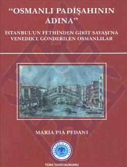 OSMANLI PADİŞAHININ ADINA: İstanbul`un Fethinden Girit Savaşı`na Venedik`e Gönderilen Osmanlılar, 2011