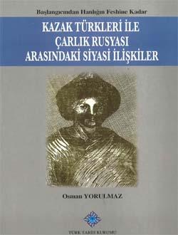 Kazak Türkleri ile Çarlık Rusyası Arasındaki Siyasi İlişkiler (Başlangıcından Hanlığın Feshine Kadar), 2013