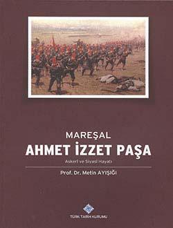 Mareşal Ahmet İzzet Paşa Askeri ve Siyasi Hayatı, 2013