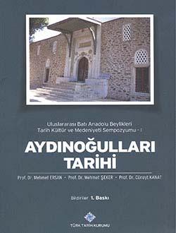 Aydınoğulları Tarihi (04-06 Kasım 2010 Aydın) Bildiriler, Uluslararası Batı Anadolu Beylikleri Tarih Kültür ve Medeniyeti Sempozyumu - I, 2013