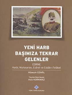Yeni Harb Başımıza Tekrar Gelenler: EDİRNE Harbi, Muhasarası, Esâret ve Esbâb-ı Felâket, Hesyin Cemâl, 2014