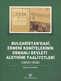 Bulgaristan`daki Ermeni Komitelerinin Osmanlı Devleti Aleyhine Faaliyetleri (1890 - 1918), 2014