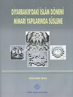 Diyarbakır`daki İslam Dönemi Mimari Yapılarında Süsleme, 2013