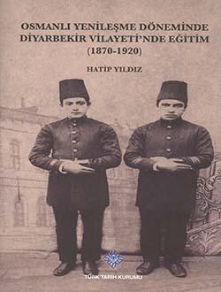 Osmanlı Yenileşme Döneminde Diyarbekir Vilayeti`nde Eğitim (1870 - 1920), 2014