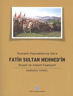 Osmanlı Kaynaklarına Göre Fatih Sultan Mehmet`in Siyasi ve Askeri Faaliyeti, 2014