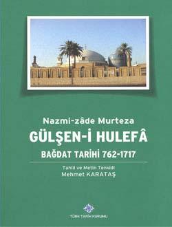 Gülşen-i Hulefa: Bağdat Tarihi 762-1717, Nazmi-zâde Murteza, 2014