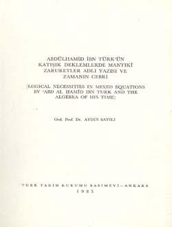 Abdülhamid İbn Türk`ün Katışık Denklemlerde Mantıkî Zaruretler Adlı Yazısı ve Zamanın Cebri, 1985