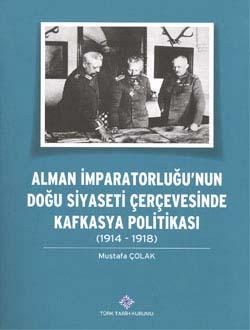 Alman İmparatorluğu`nun Doğu Siyaseti Çerçevesinde Kafkasya Politikası (1914-1918), 2014