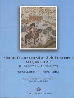Zübdetü`l-Haleb Min Târîhi Haleb`de SELÇUKLULAR (H.447-521 = 1055-1127), Kemâlüddîn İbnü`l-Adîm, 0