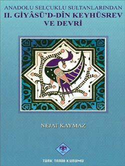 Anadolu Selçuklu Sultanlarından II. GİYÂSÜ`D-DÎN KEYHÜSREV ve DEVRİ, 2014