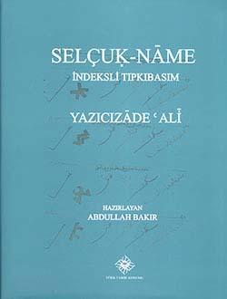 Selçuk-Name İndeksli Tıpkıbasım, Yazıcızâde `Ali, 2014
