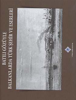 Batılı Gözüyle Balkanlarda Türk Şehir ve Eserleri, 2014