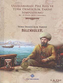 Uluslararası Piri Reis ve Türk Denizcilik Tarihi Sempozyumu: 26-29 Eylül 2013 / İstanbul Türk Denizcilik Tarihi Bildiriler 1-6. Cilt TAKIM, 2014
