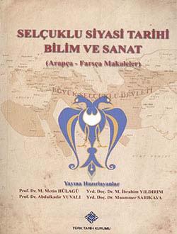 Selçuklu Sempozyumu: Selçuklu Siyasi Tarihi Bilim ve Sanat (Arapça - Farsça Makaleler), 2014
